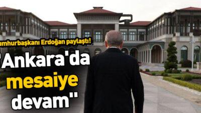 "Erdoğan: ""Ankara'da mesaiye devam"""