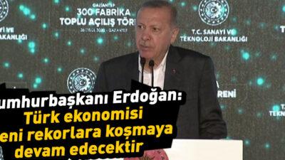 Türk ekonomisi yeni rekorlara koşmaya devam edecektir