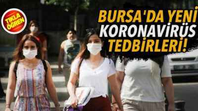 Bursa'da Yeni Corona Tedbirleri